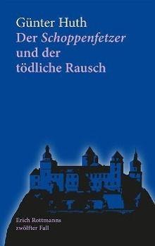 Der Schoppenfetzer und der tödliche Rausch, Günter Huth