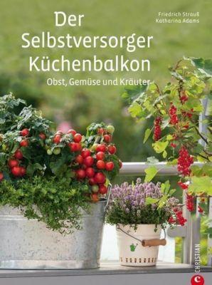 Der Selbstversorger-Küchenbalkon, Friedrich Strauß, Katharina Adams