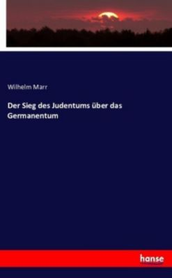 Der Sieg des Judentums über das Germanentum, Wilhelm Marr