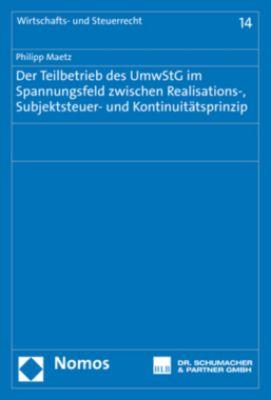 Der Teilbetrieb des UmwStG im Spannungsfeld zwischen Realisations-, Subjektsteuer- und Kontinuitätsprinzip, Philipp Maetz