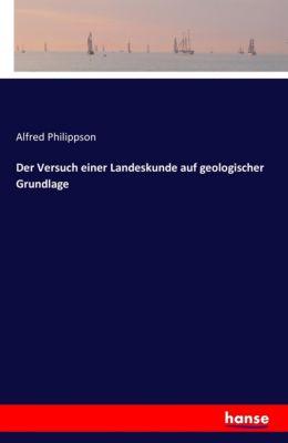 Der Versuch einer Landeskunde auf geologischer Grundlage, Alfred Philippson