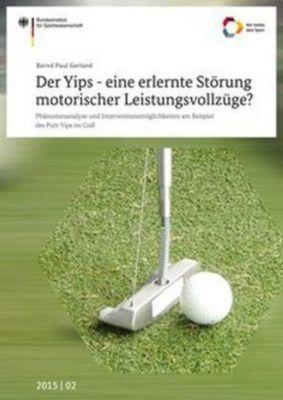 Der Yips - eine erlernte Störung motorischer Leistungsvollzüge?, Bernd P. Gerland