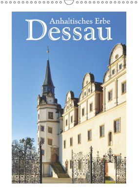 Dessau - Anhaltisches Erbe (Wandkalender 2019 DIN A3 hoch), LianeM