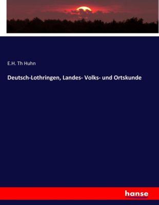 Deutsch-Lothringen, Landes- Volks- und Ortskunde, E. H. Th. Huhn