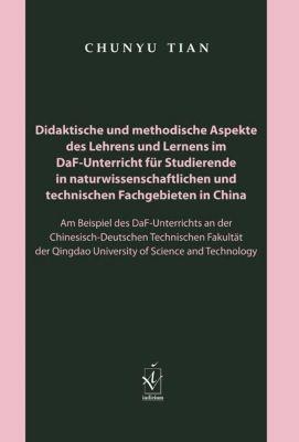 Didaktische und methodische Aspekte des Lehrens und Lernens im DaF-Unterricht für Studierende in naturwissenschaftlichen, Chunyu Tian
