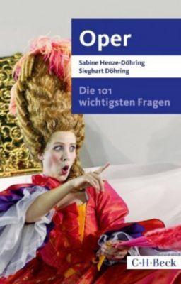Die 101 wichtigsten Fragen - Oper, Sabine Henze-Döhring, Sieghart Döhring