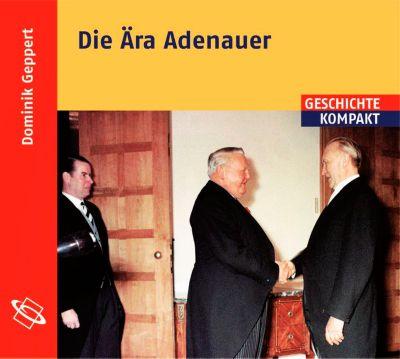 Die Ära Adenauer, 2 Audio-CDs, Dominik Geppert