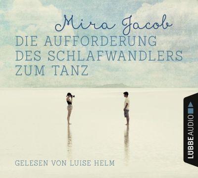 Die Aufforderung des Schlafwandlers zum Tanz, 6 Audio-CDs, Mira Jacob
