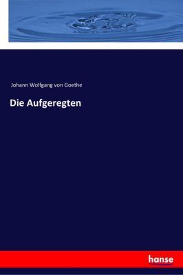 Die Aufgeregten, Johann Wolfgang von Goethe
