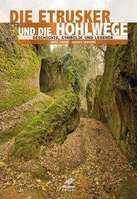 Die Etrusker und ihre Hohlwege, Carlo Rosati, Cesare Moroni