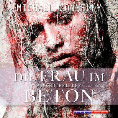 Die Frau im Beton, 5 Audio-CDs, Michael Connelly