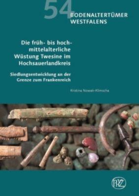Die früh- bis hochmittelalterliche Wüstung Twesine im Hochsauerlandkreis, Kristina Nowak-Klimscha