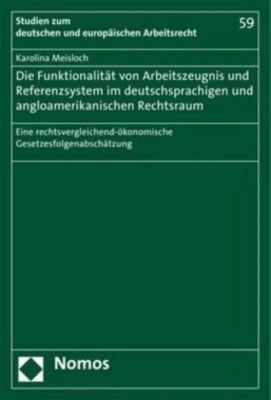 Die Funktionalität von Arbeitszeugnis und Referenzsystem im deutschsprachigen und angloamerikanischen Rechtsraum, Karolina Meisloch
