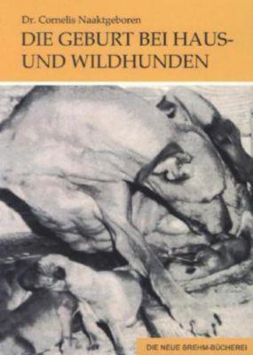 Die Geburt bei Haus- und Wildhunden, Cornelis Naaktgeboren