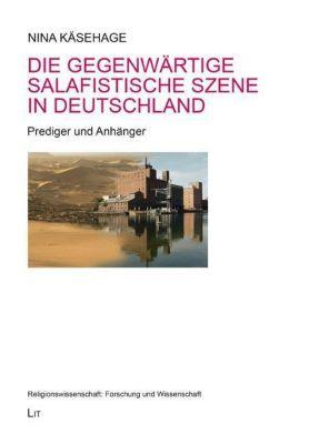 Die gegenwärtige salafistische Szene in Deutschland, Nina Käsehage