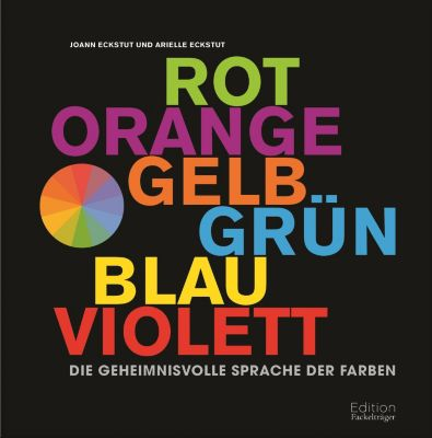 Die geheimnisvolle Sprache der Farben, Joann Eckstut, Arielle Eckstut