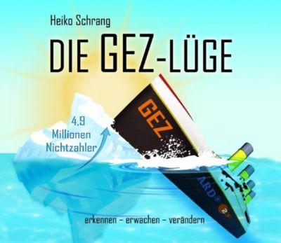 Die GEZ-Lüge, 1 Audio-CD, Heiko Schrang