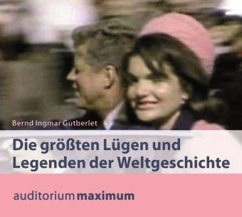 Die größten Lügen und Legenden der Weltgeschichte, 2 Audio-CDs, Bernd Ingmar Gutberlet