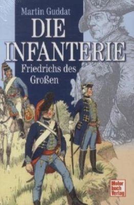 Die Infanterie Friedrichs des Großen, Martin Guddat
