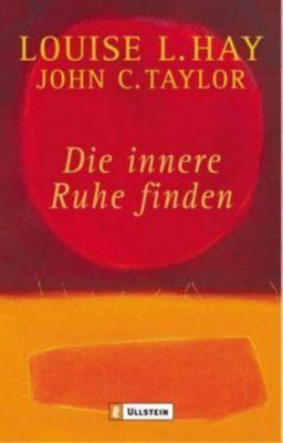 Die innere Ruhe finden, Louise L. Hay, John C. Taylor