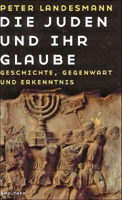 Die Juden und ihr Glaube, Peter Landesmann
