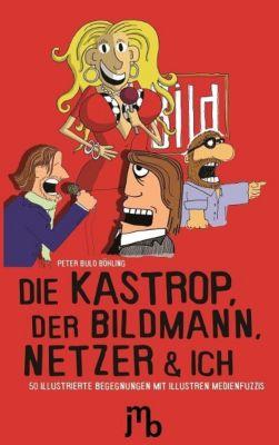 Die Kastrop, der Bildmann, Netzer und ich, Peter Bulo Böhling