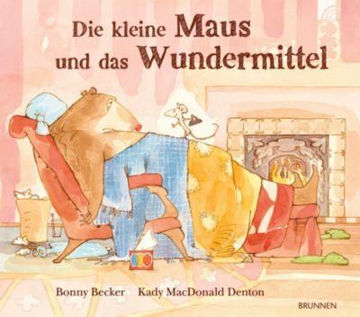 Die kleine Maus und das Wundermittel, Bonny Becker, Kady MacDonald Denton