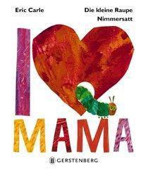 Die kleine Raupe Nimmersatt - I Love Mama, Eric Carle