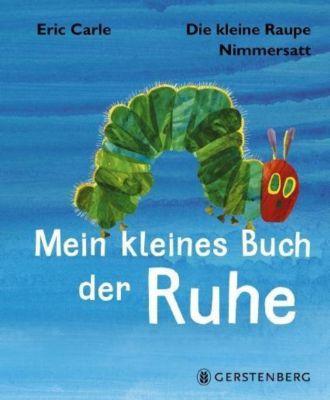 Die kleine Raupe Nimmersatt - Mein kleines Buch der Ruhe, Eric Carle