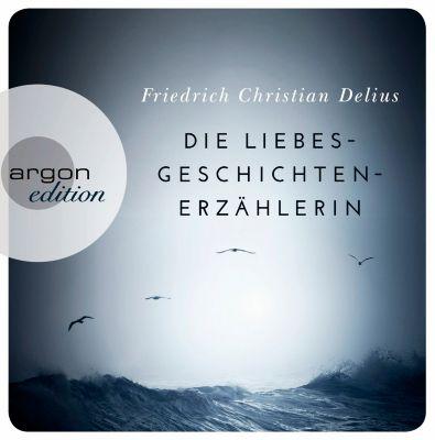Die Liebesgeschichtenerzählerin, 4 Audio-CDs, Friedrich Christian Delius
