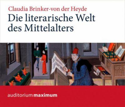 Die literarische Welt des Mittelalters, 2 Audio-CDs, Claudia Brinker von der Heyde