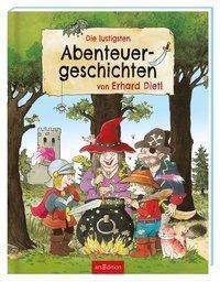 Die lustigsten Abenteuergeschichten von Erhard Dietl, Erhard Dietl, Ingrid Uebe