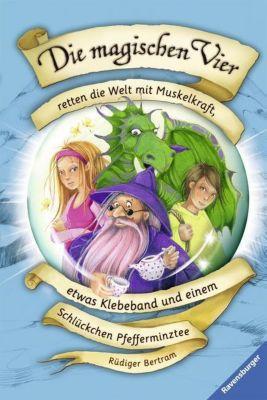 Die magischen Vier Band 3: Die magischen Vier retten die Welt mit Muskelkraft, etwas Klebeband und einem Schlückchen Pfefferminztee, Rüdiger Bertram