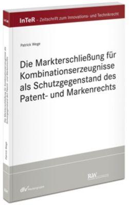 Die Markterschliessung für Kombinationserzeugnisse als Schutzgegenstand des Patent- und Markenrechts, Patrick Wege