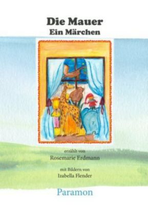 Die Mauer - ein Märchen, Rosemarie Erdmann