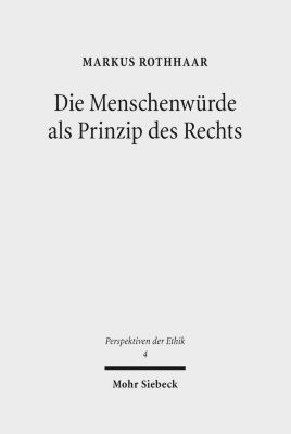 Die Menschenwürde als Prinzip des Rechts, Markus Rothhaar