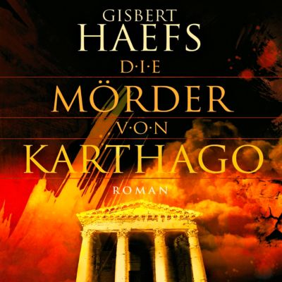 Die Mörder von Karthago, 8 Audio-CDs + 1 MP3-CD, Gisbert Haefs
