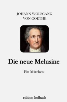 Die neue Melusine, Johann Wolfgang von Goethe