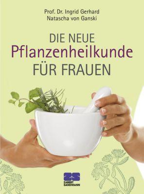 Die neue Pflanzenheilkunde für Frauen, Ingrid Gerhard, Natascha von Ganski