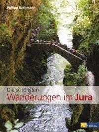 Die schönsten Wanderungen im Jura, Philipp Bachmann