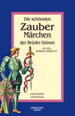 Die schönsten Zaubermärchen der Brüder Grimm, Jacob Grimm, Wilhelm Grimm