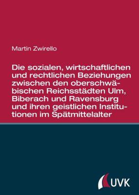 Die sozialen, wirtschaftlichen und rechtlichen Beziehungen zwischen den oberschwäbischen Reichsstädten Ulm, Biberach und
