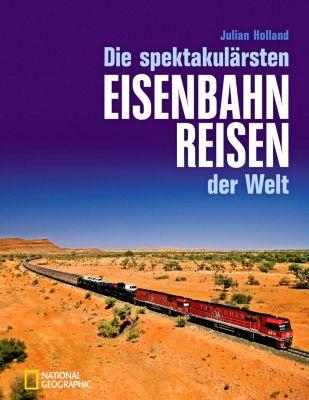 Die spektakulärsten Eisenbahnreisen der Welt, Julian Holland