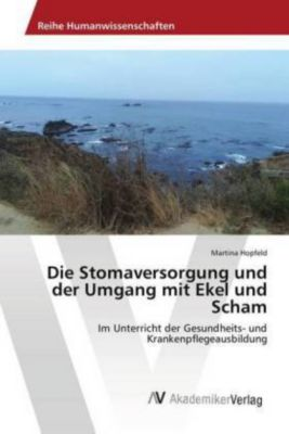 Die Stomaversorgung und der Umgang mit Ekel und Scham, Martina Hopfeld