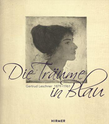 Die Träume in Blau. Gertrud Leschner 1879 - 1961, Uta Lindgren