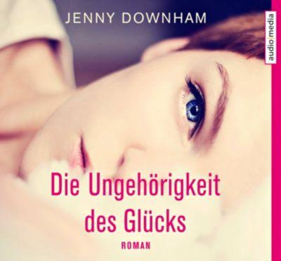 Die Ungehörigkeit des Glücks, 6 Audio-CDs, Jenny Downham