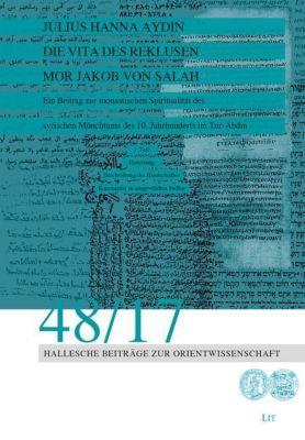 Die Vita des Reklusen Mor Jakob von Salah, Julius Hanna Aydin