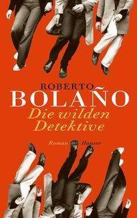 Die wilden Detektive, Roberto Bolano