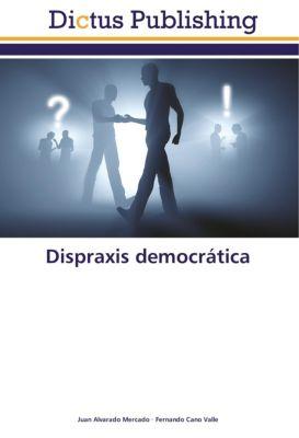Dispraxis democrática, Juan Alvarado Mercado, Fernando Cano Valle