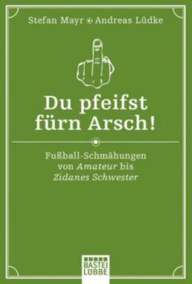 Du pfeifst fürn Arsch!, Stefan Mayr, Andreas Lüdke